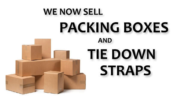 We now sell packing boxes and tie down straps
